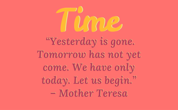 yesterday is gone tomorrow is not yet here
